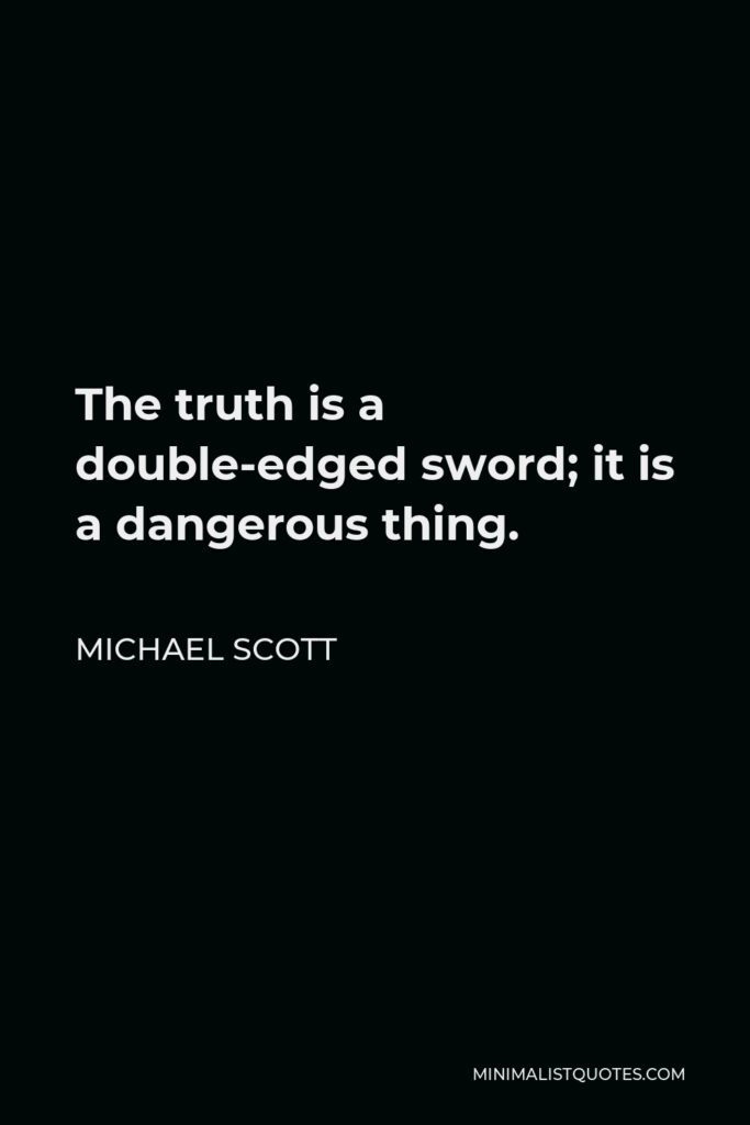 Michael Scott Quote - The truth is a double-edged sword; it is a dangerous thing.
