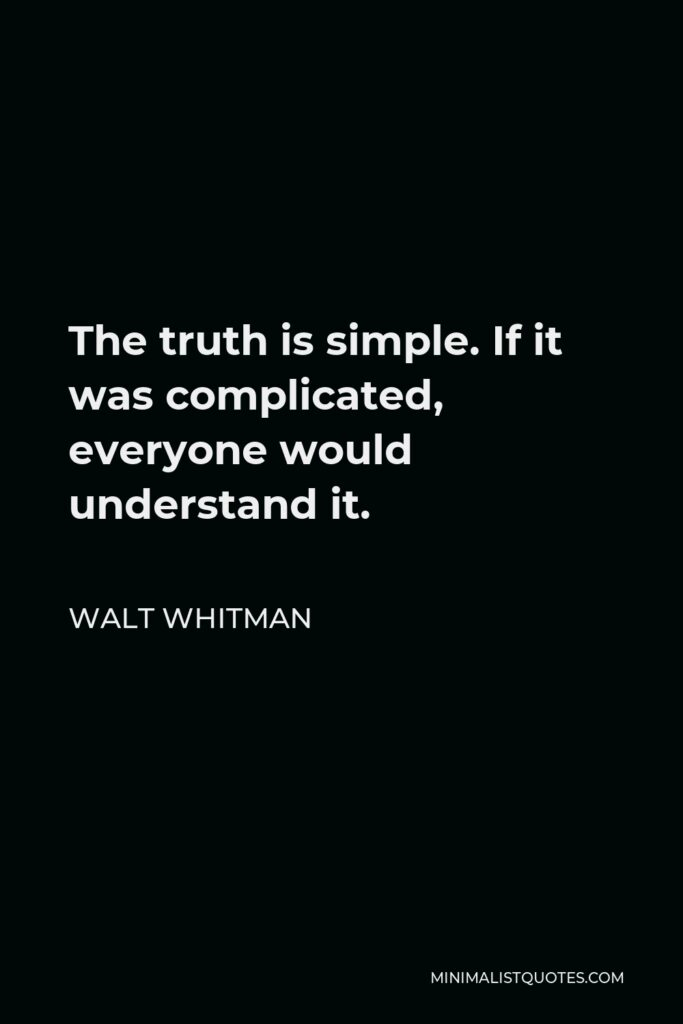 Walt Whitman Quote - The truth is simple. If it was complicated, everyone would understand it.