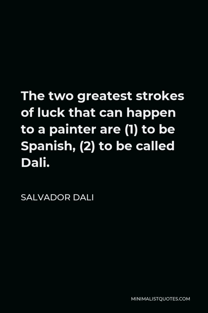 Salvador Dali Quote - The two greatest strokes of luck that can happen to a painter are (1) to be Spanish, (2) to be called Dali.