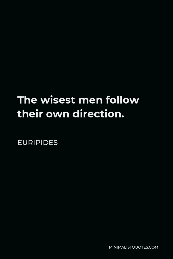 Euripides Quote - The wisest men follow their own direction.