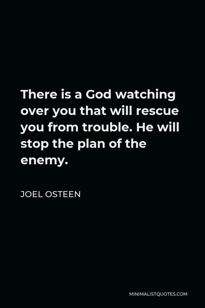 Joel Osteen Quote - There is a God watching over you that will rescue you from trouble. He will stop the plan of the enemy.
