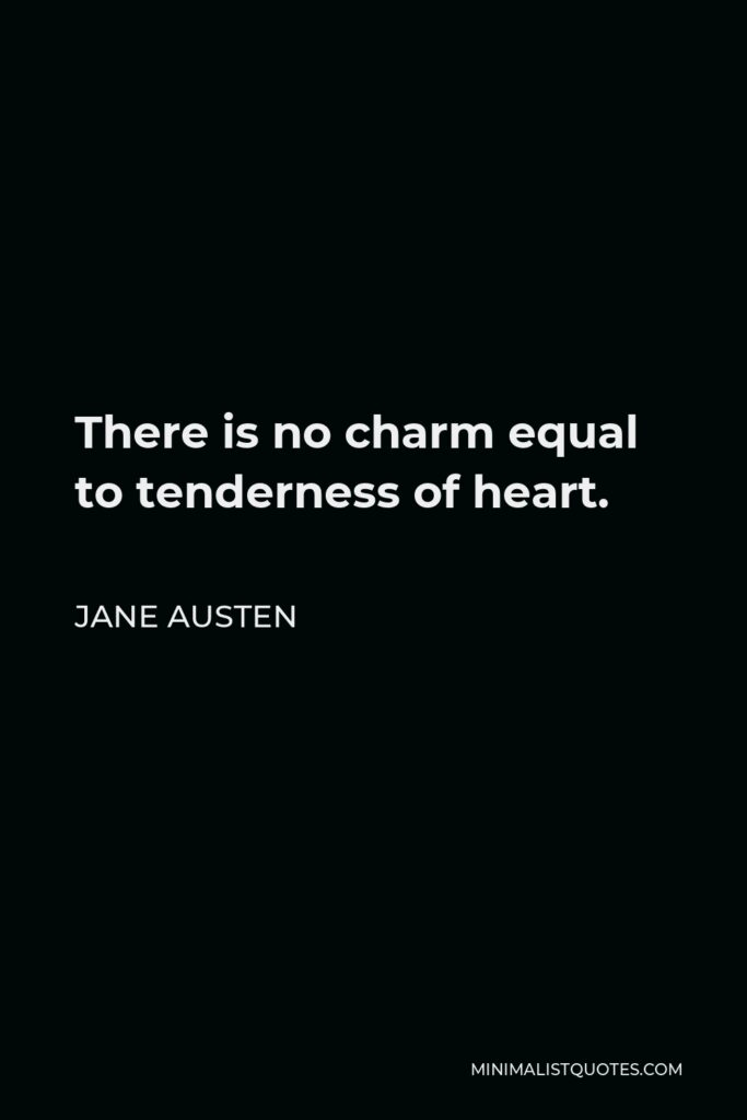 Jane Austen Quote - There is no charm equal to tenderness of heart.
