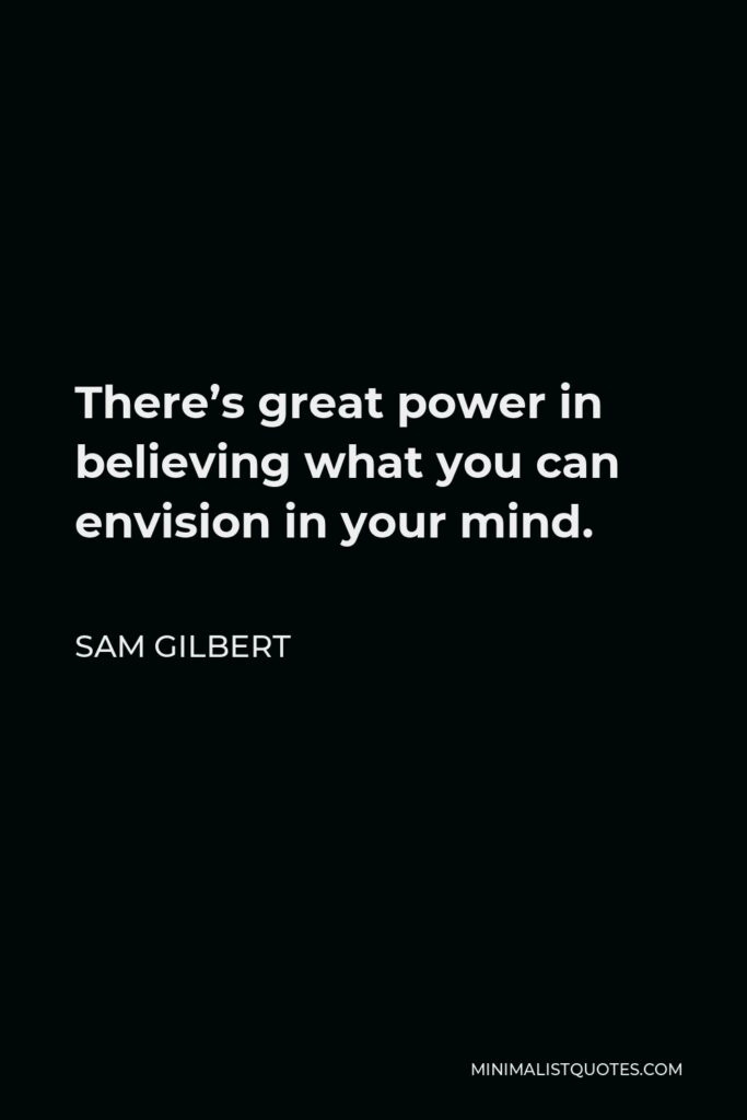 Lisa Rose Quote - There's great power in believing what you can envision in your mind.