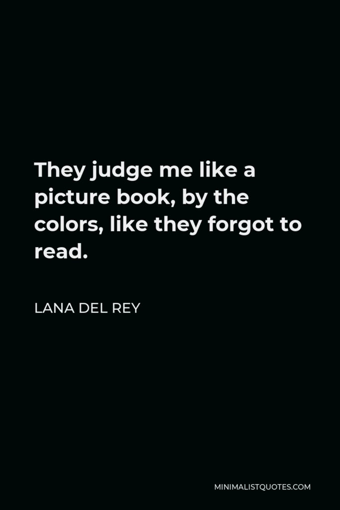 Lana Del Rey Quote - They judge me like a picture book, by the colors, like they forgot to read.