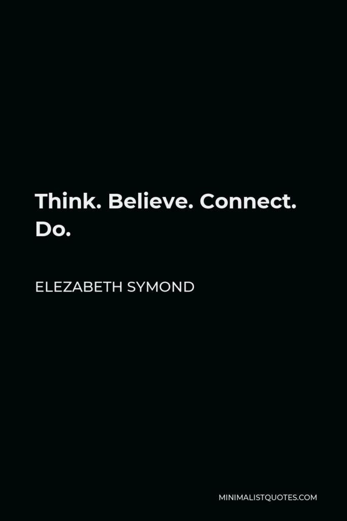 Elezabeth Symond Quote - Think. Believe. Connect. Do.