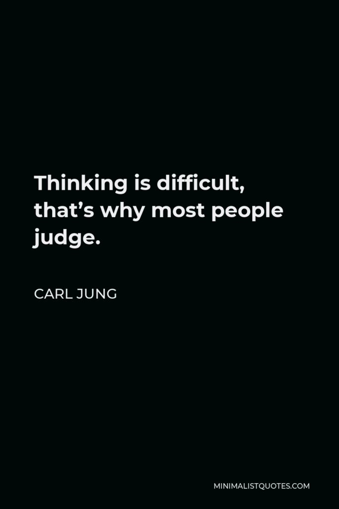 Carl Jung Quote - Thinking is difficult, that's why most people judge.