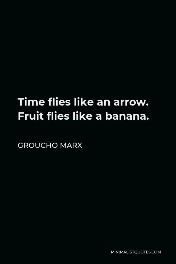 Groucho Marx Quote - Time flies like an arrow. Fruit flies like a banana.