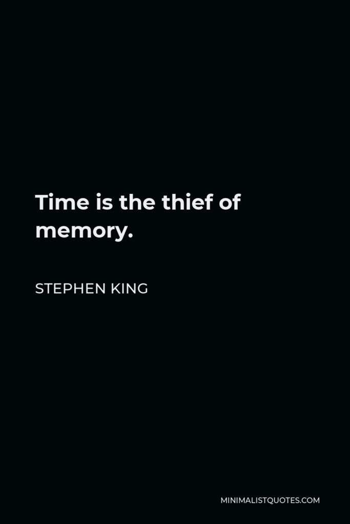 Stephen King Quote - Time is the thief of memory.