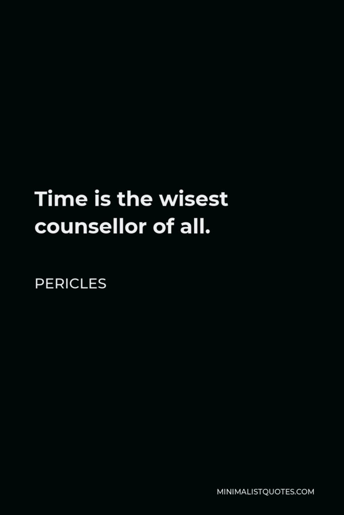 Pericles Quote - Time is the wisest counsellor of all.