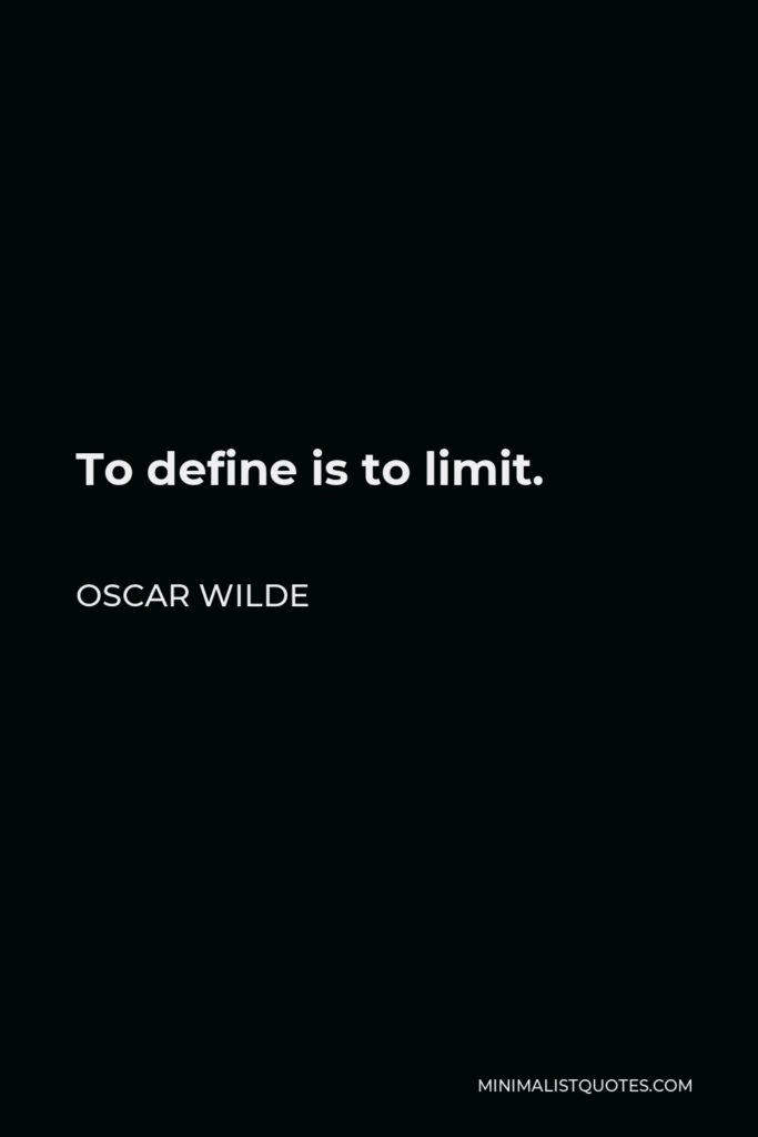 Oscar Wilde Quote - To define is to limit.