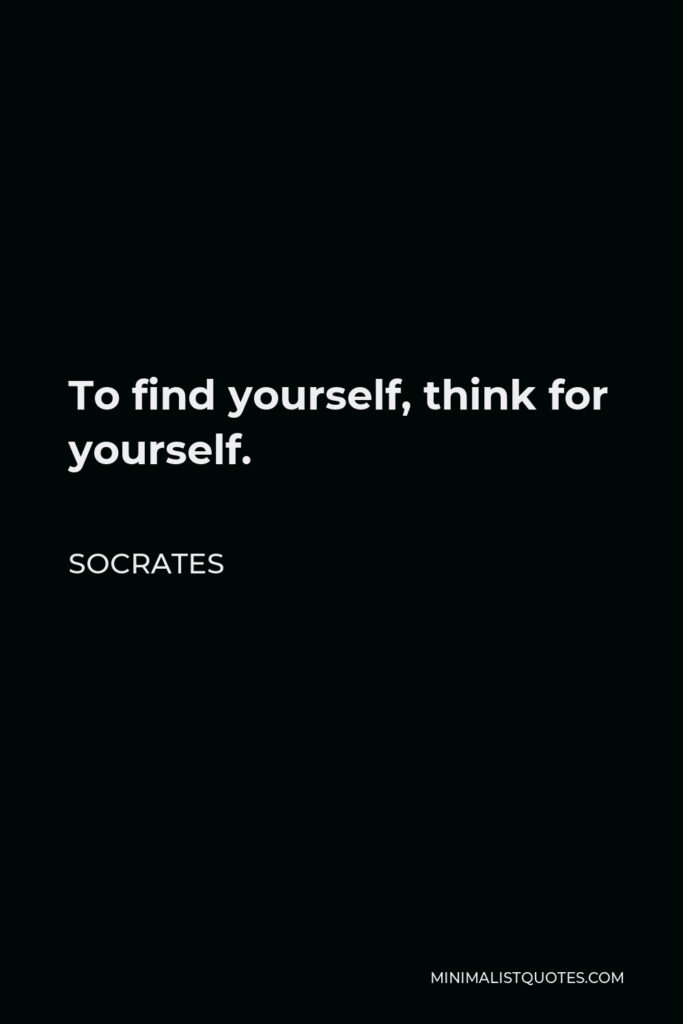 Socrates Quote - To find yourself, think for yourself.