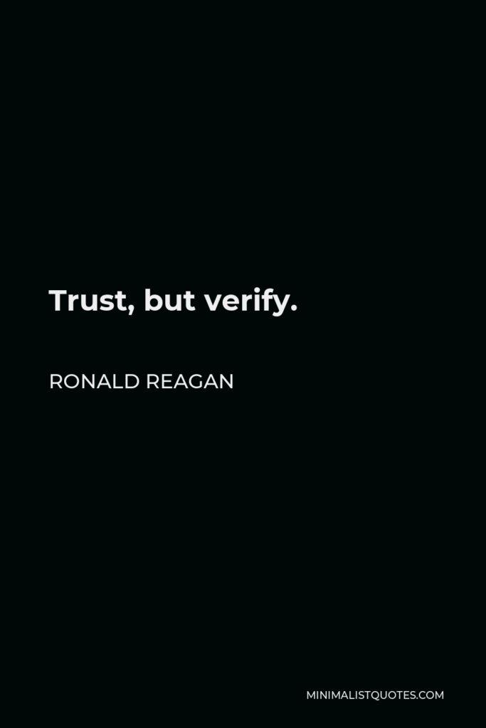 Ronald Reagan Quote - Trust, but verify.