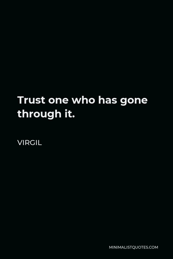 Virgil Quote - Trust one who has gone through it.