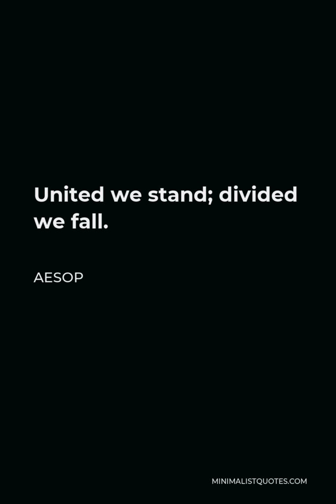 Aesop Quote - United we stand; divided we fall.
