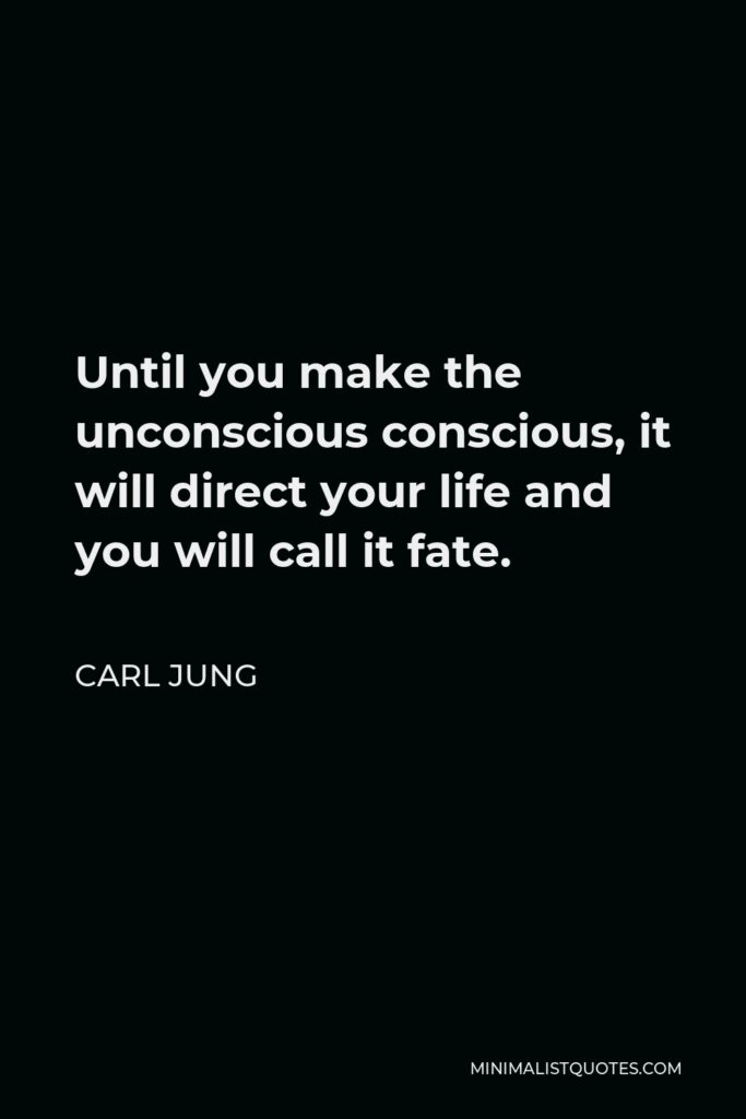 Carl Jung Quote - Until you make the unconscious conscious, it will direct your life and you will call it fate.