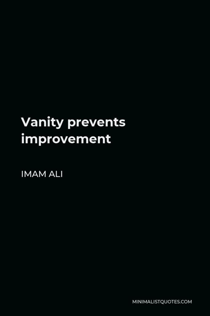 Imam Ali Quote - Vanity prevents improvement