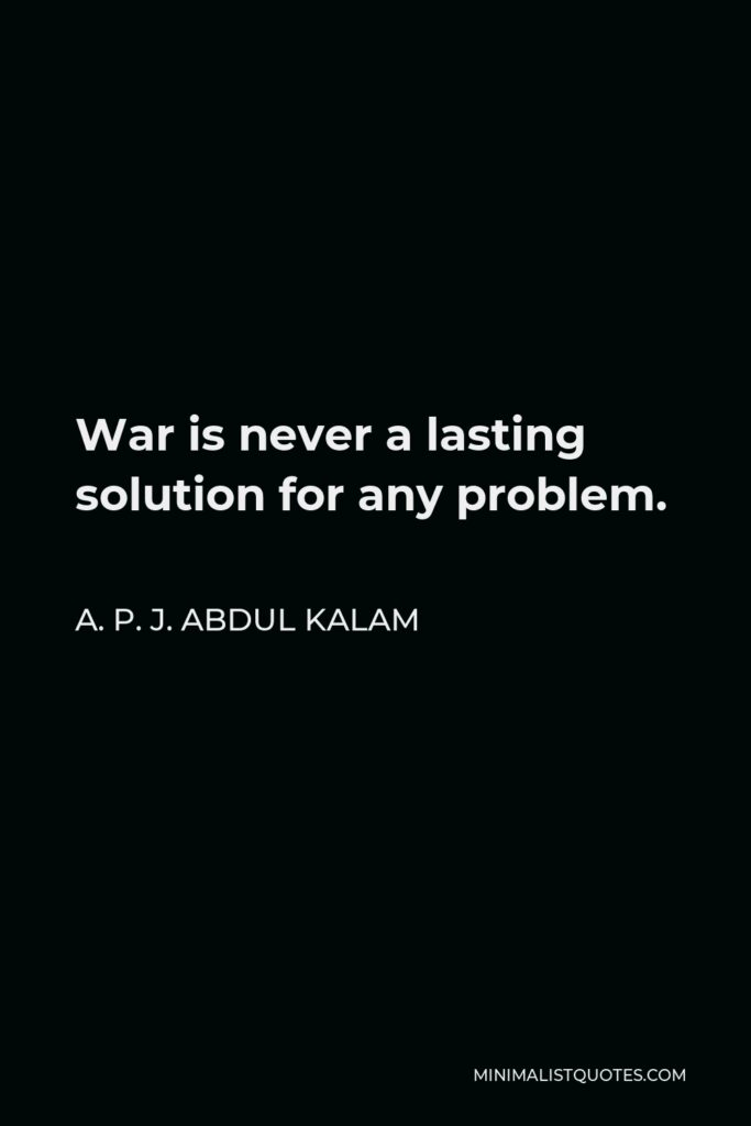 A. P. J. Abdul Kalam Quote - War is never a lasting solution for any problem.
