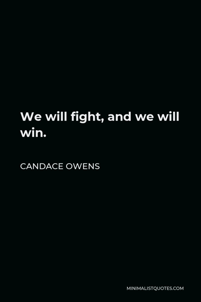 Candace Owens Quote - We will fight, and we will win.