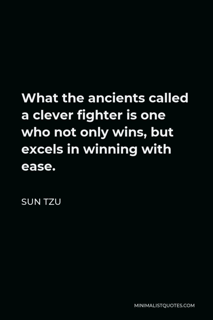Sun Tzu Quote - What the ancients called a clever fighter is one who not only wins, but excels in winning with ease.