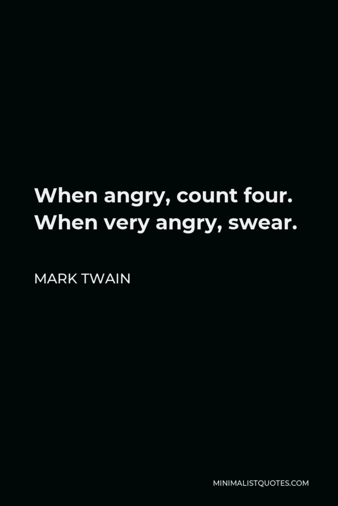 Mark Twain Quote - When angry, count four. When very angry, swear.