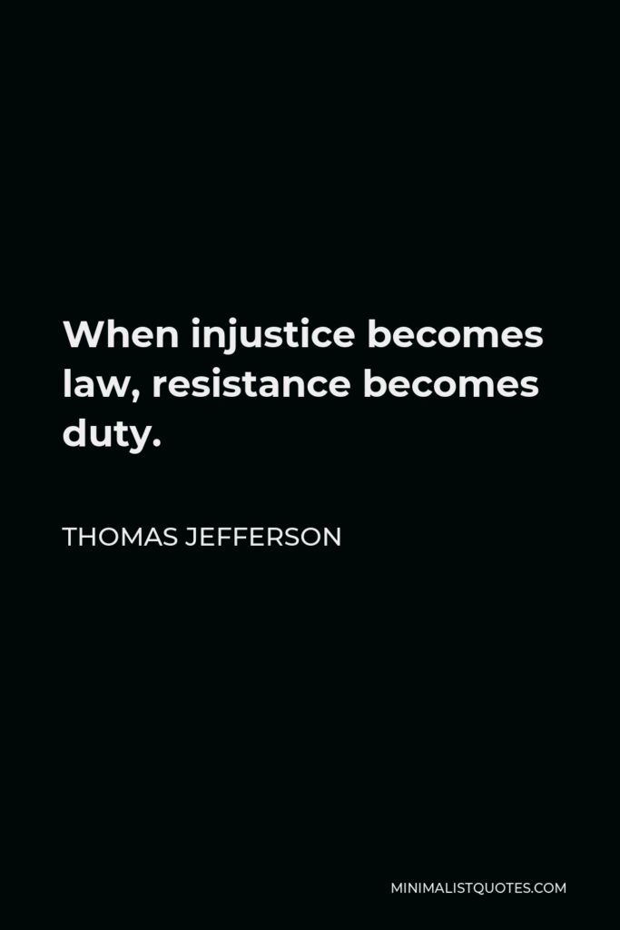 Thomas Jefferson Quote - When injustice becomes law, resistance becomes duty.