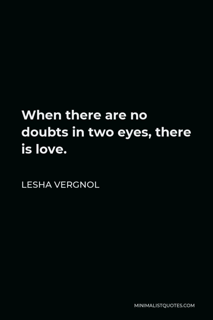 Lesha Vergnol Quote - When there are no doubts in two eyes, there is love.