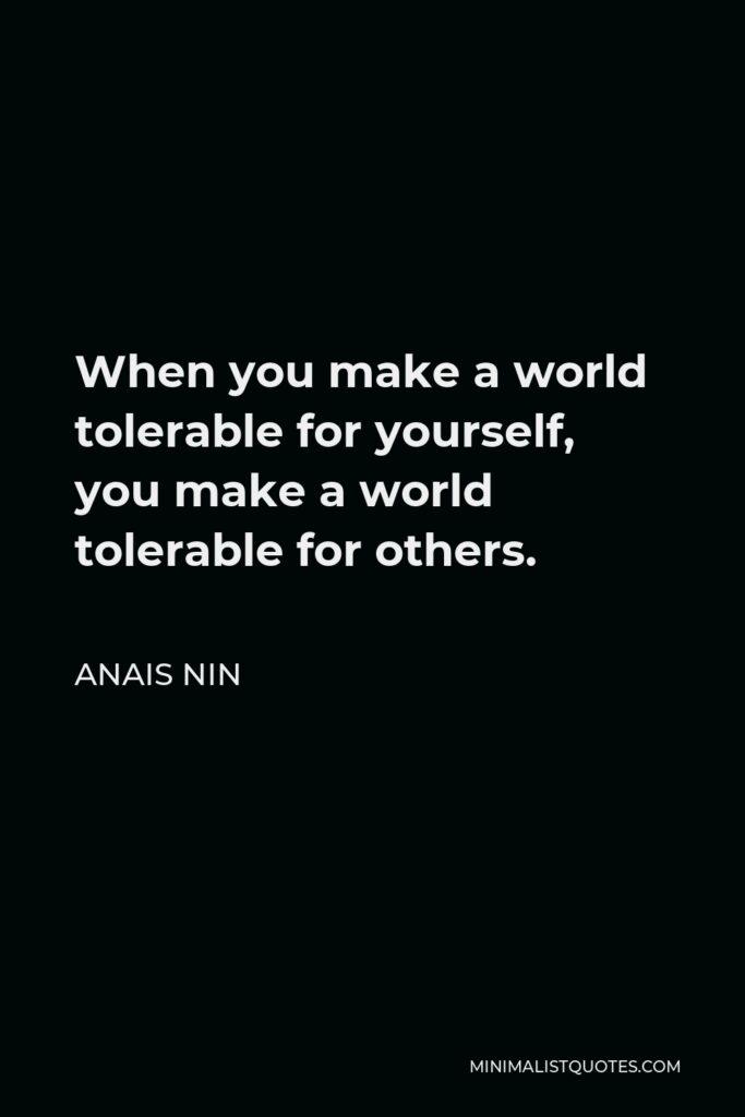 Anais Nin Quote: When you make a world tolerable for yourself, you make a world tolerable for others.