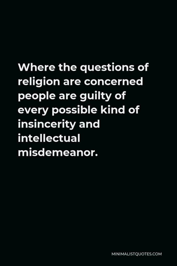 Sigmund Freud Quote - Where the questions of religion are concerned people are guilty of every possible kind of insincerity and intellectual misdemeanor.