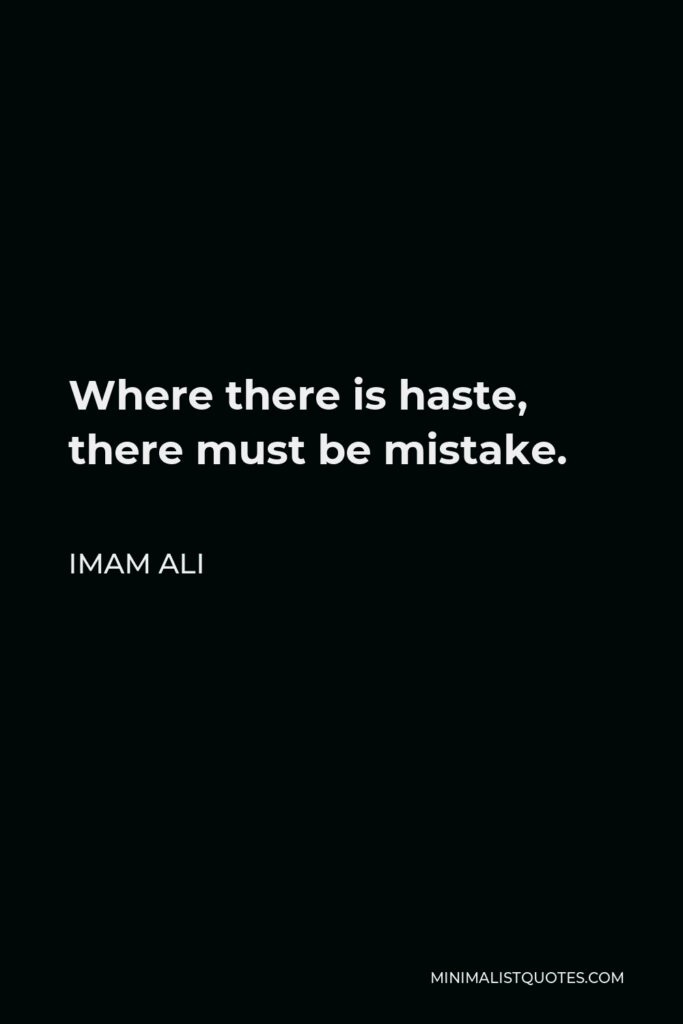 Imam Ali Quote - Where there is haste, there must be mistake.