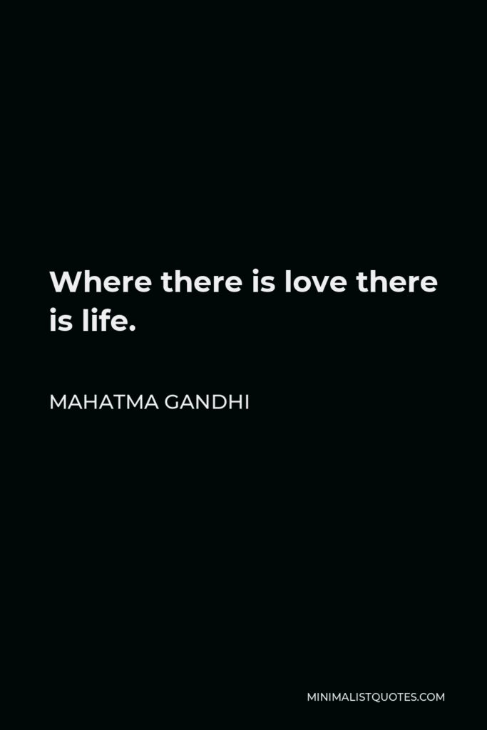Mahatma Gandhi Quote - Where there is love there is life.