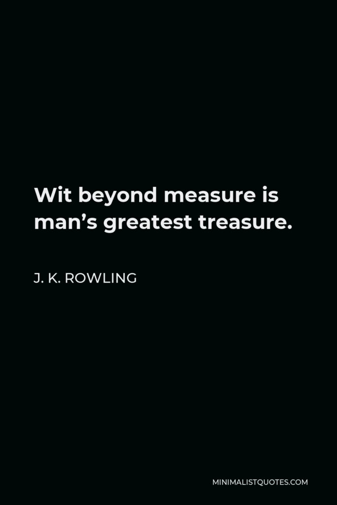 J. K. Rowling Quote - Wit beyond measure is man's greatest treasure.