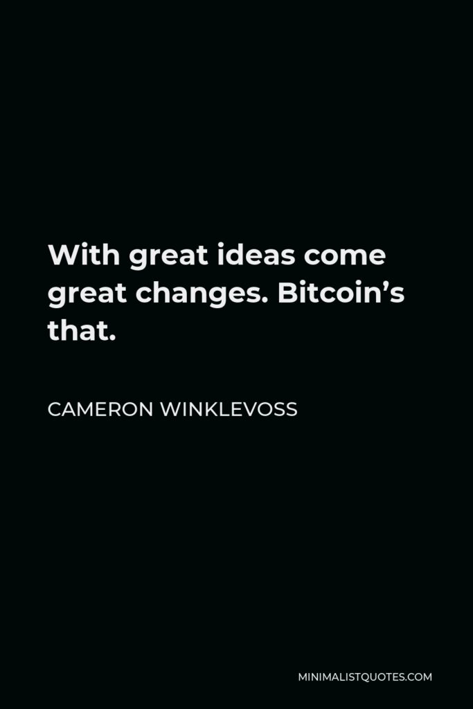 Cameron Winklevoss Quote - With great ideas come great changes. Bitcoin's that.