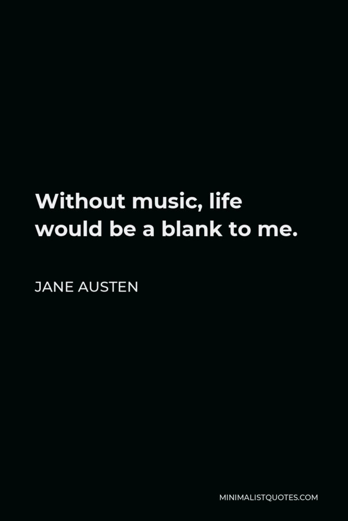 Jane Austen Quote - Without music, life would be a blank to me.