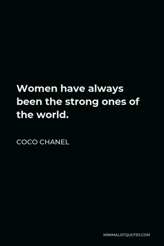 Coco Chanel Quote - Women have always been the strong ones of the world.