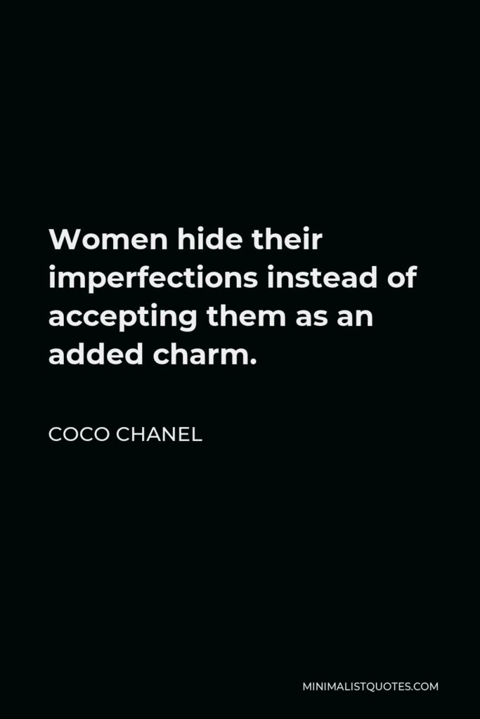Coco Chanel Quote - Women hide their imperfections instead of accepting them as an added charm.