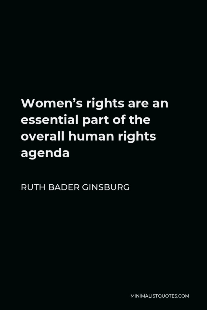 Ruth Bader Ginsburg Quote - Women's rights are an essential part of the overall human rights agenda