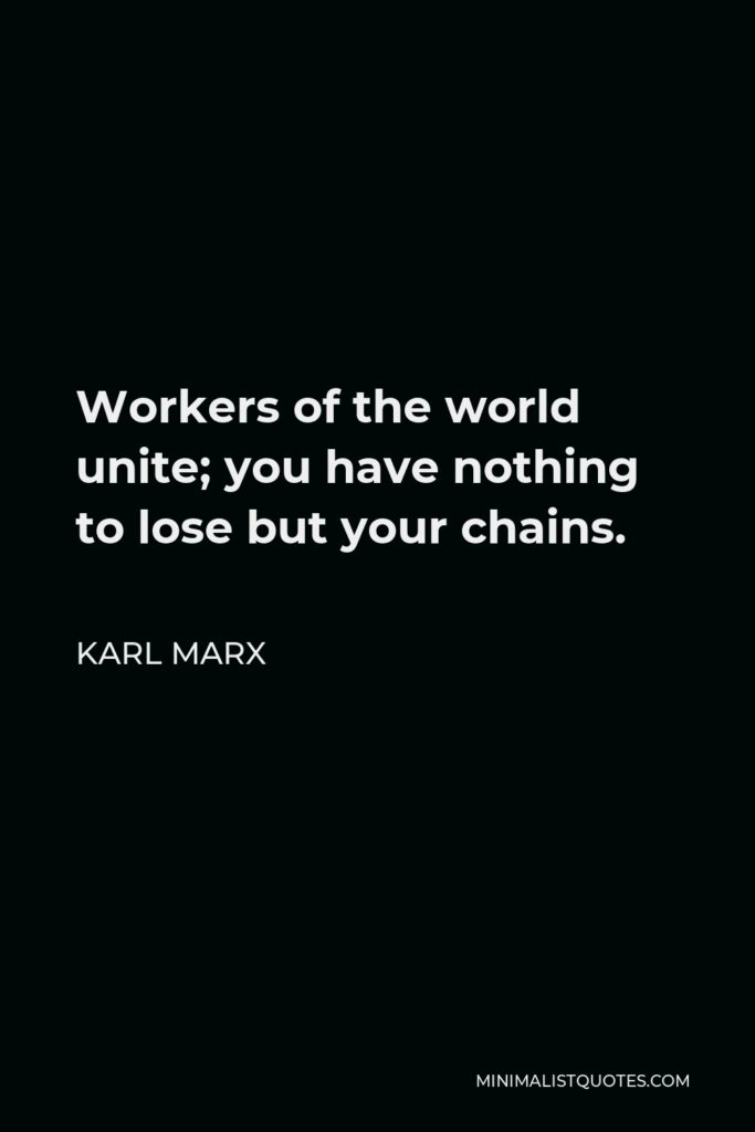 Karl Marx Quote - Workers of the world unite; you have nothing to lose but your chains.