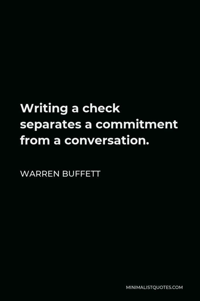 Warren Buffett Quote - Writing a check separates a commitment from a conversation.