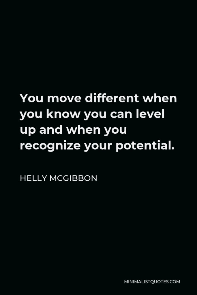 Helly McGibbon Quote - You move different when you know you can level up and when you recognize your potential.