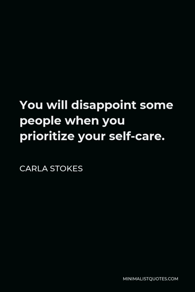 Carla Stokes Quote - You will disappoint some people when you prioritize your self-care.