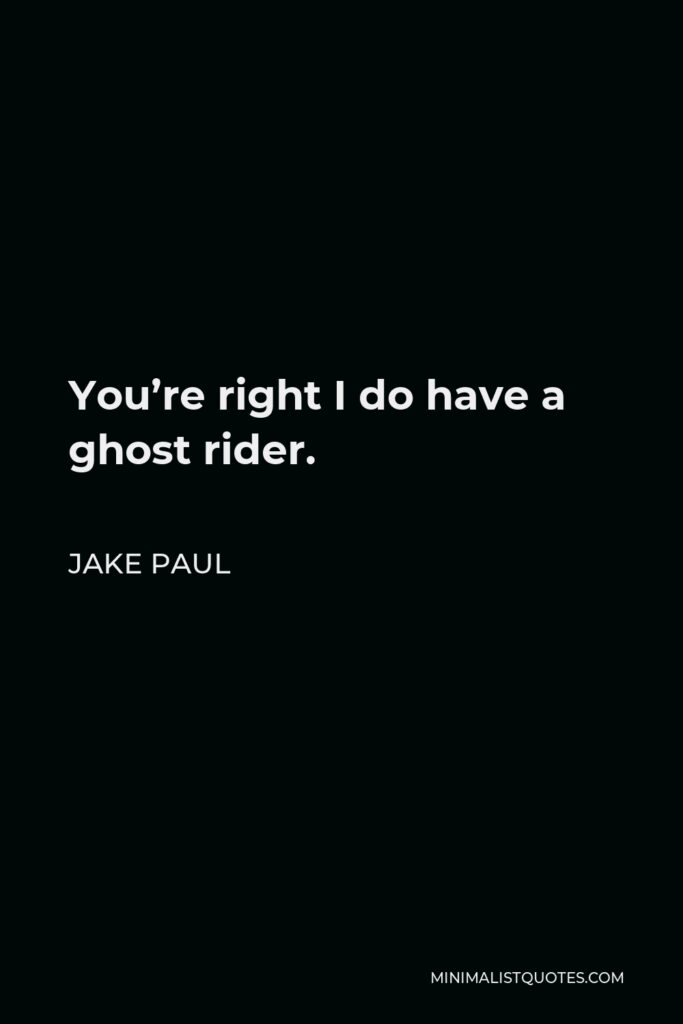 Jake Paul Quote - You're right I do have a ghost rider.
