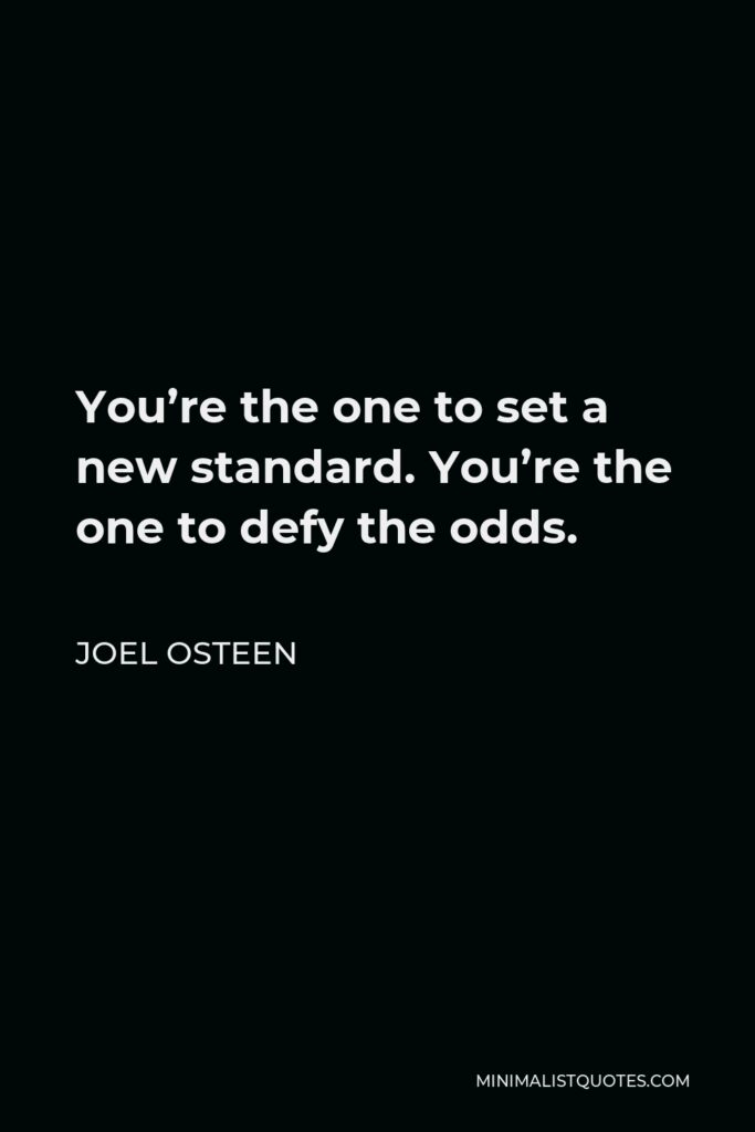 Joel Osteen Quote - You're the one to set a new standard. You're the one to defy the odds.
