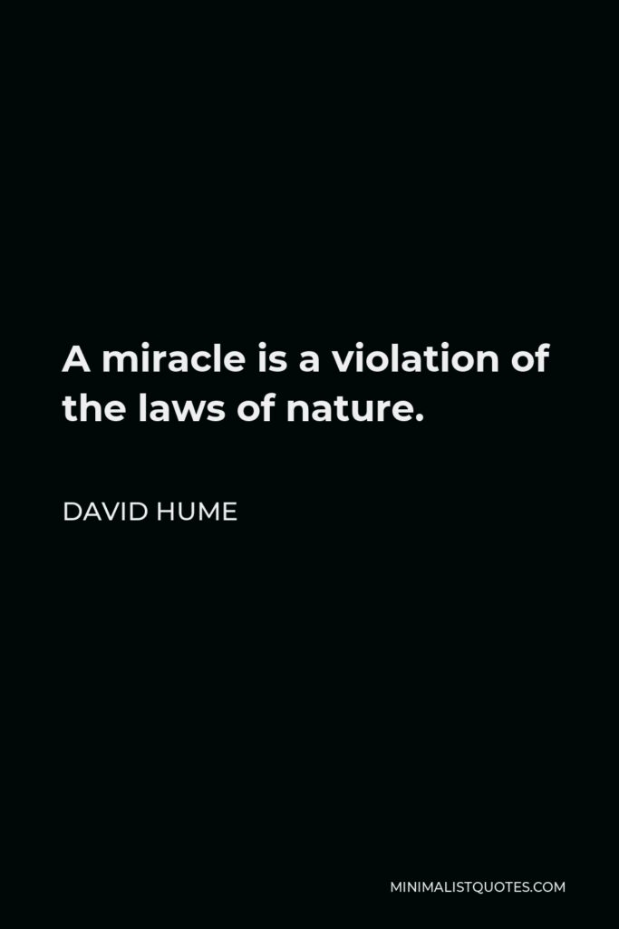 David Hume Quote - A miracle is a violation of the laws of nature.