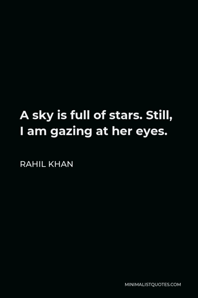 Rahil Khan Quote - A sky is full of stars. Still, I am gazing at her eyes.