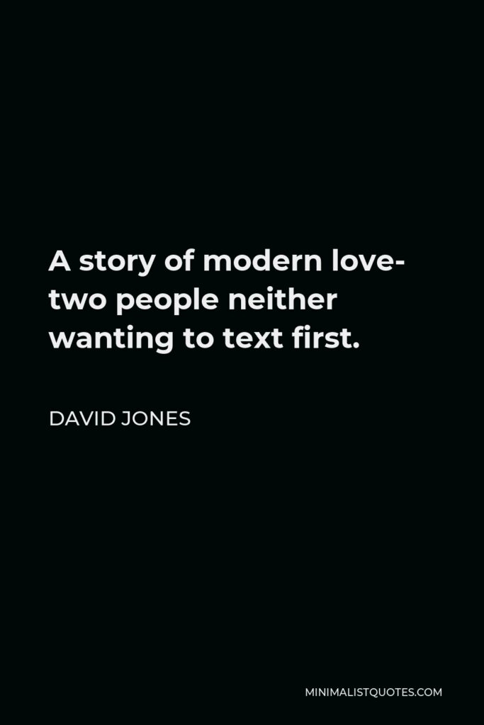 David Jones Quote - A story of modern love- two people neither wanting to text first.