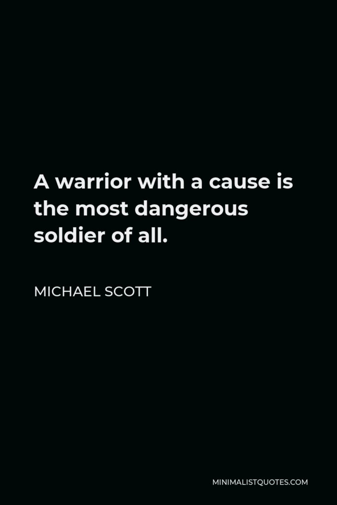 Michael Scott Quote - A warrior with a cause is the most dangerous soldier of all.