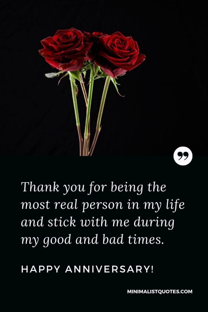 Anniversary Quote, Wish & Message With Image: Thank you for being the most real person in my life and stick with me during my good and bad times. Happy Anniversary!