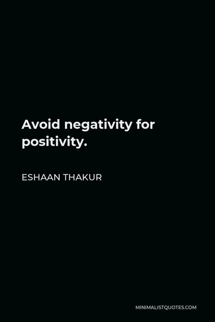 Eshaan Thakur Quote - Avoid negativity for positivity.