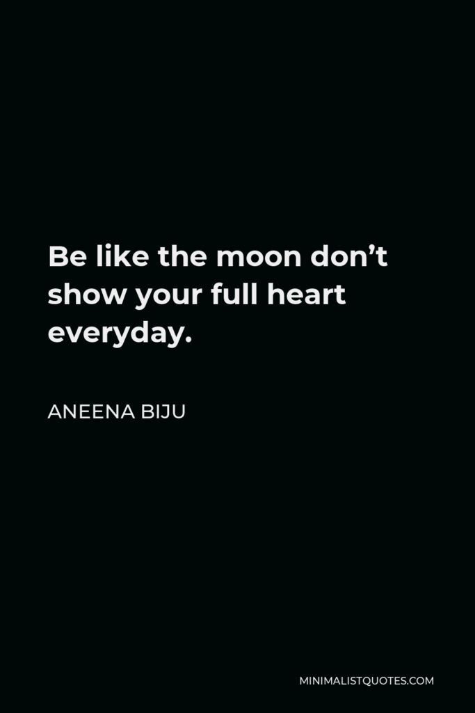 Aneena Biju Quote - Be like the moon don't show your full heart everyday.