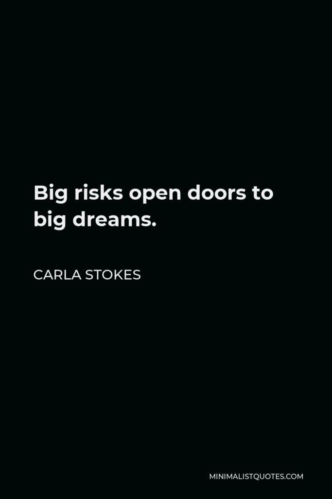 Carla Stokes Quote - Big risks open doors to big dreams.